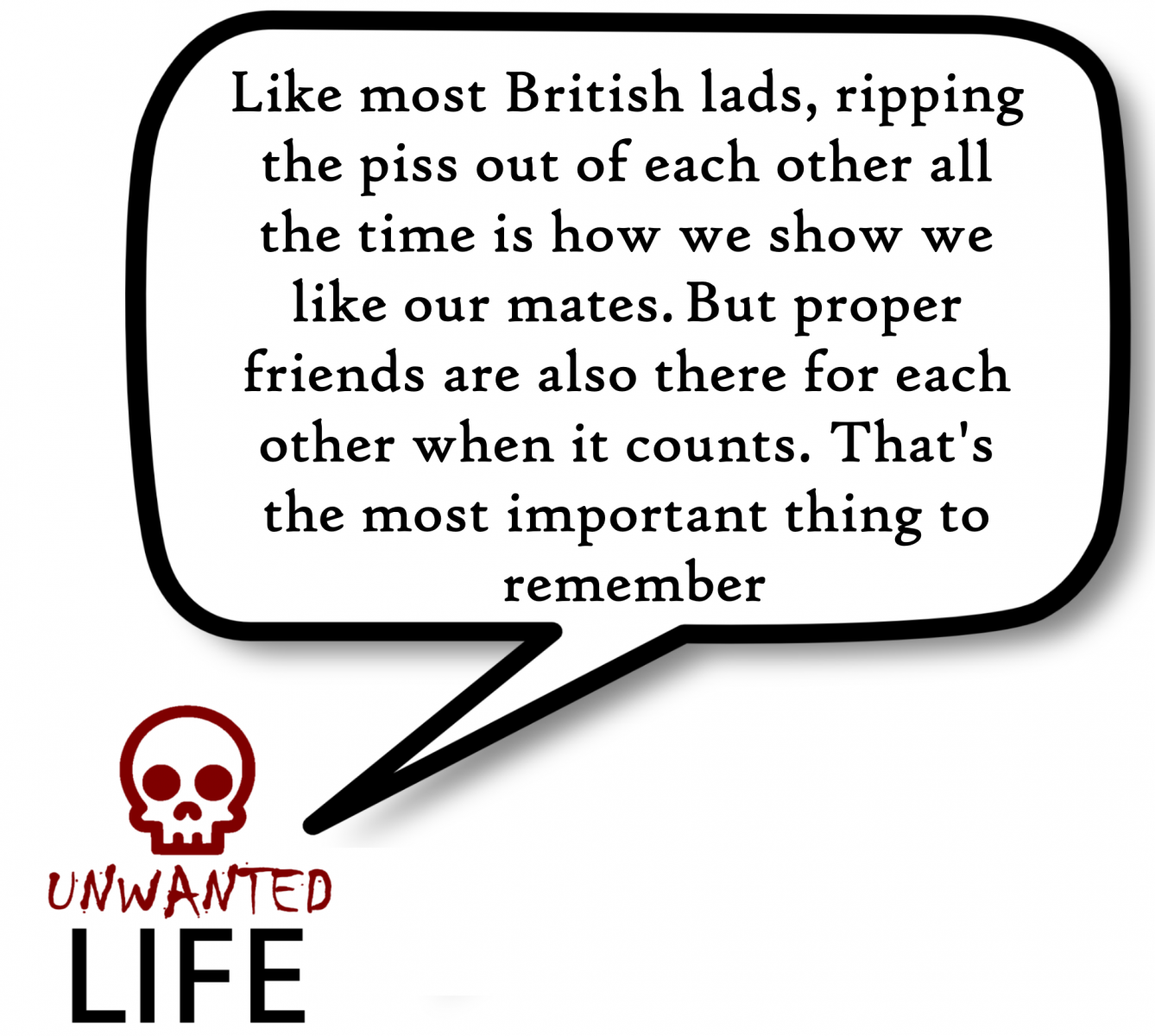 A quote from the blog Unwanted Life's article -  How To Always Be There For A Friend: #BeTheMateYoudWant 5