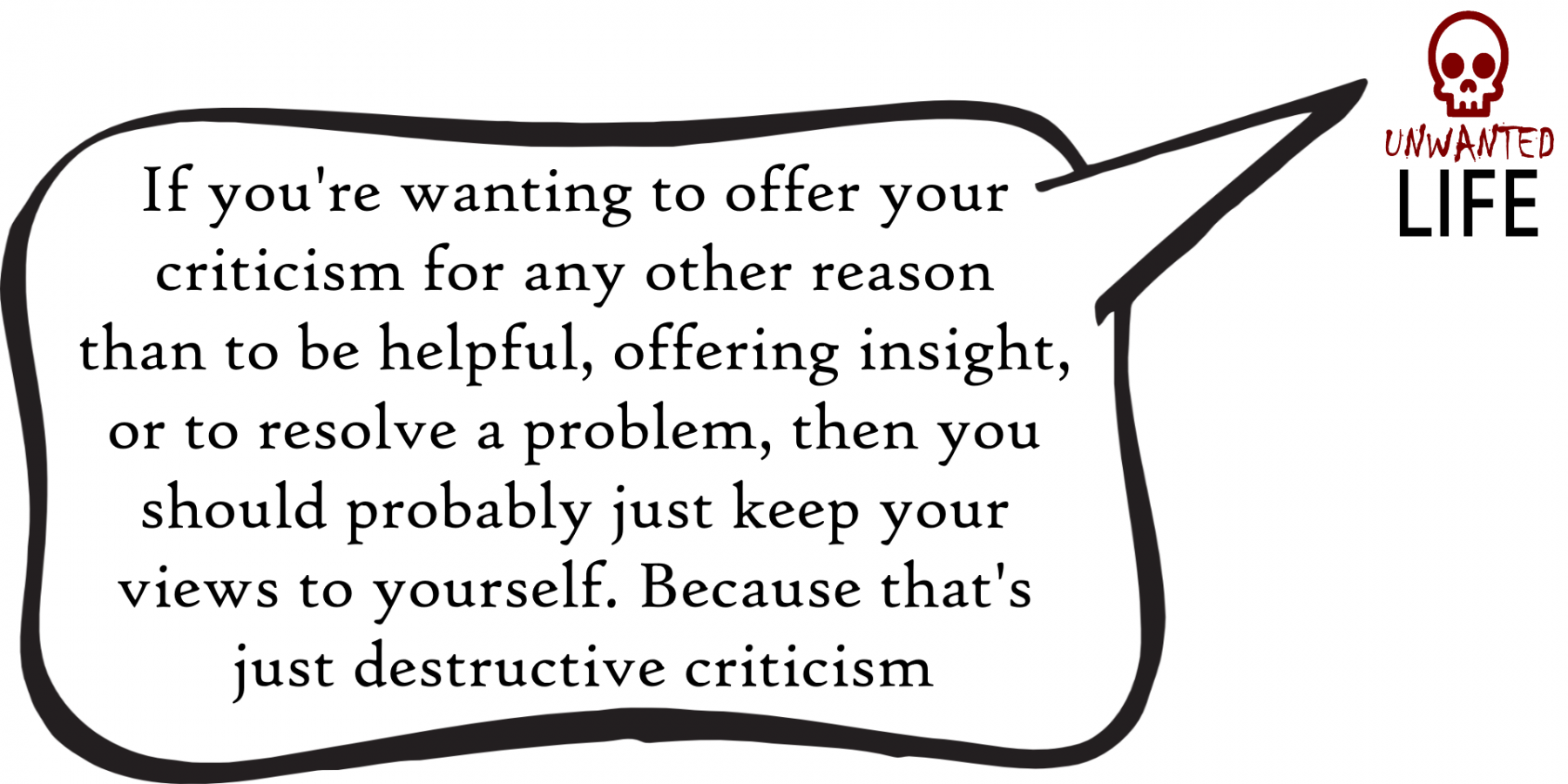 A quote from the blog Unwanted Life's article - The Hard Truth About Eating The Criticism Sandwich 1