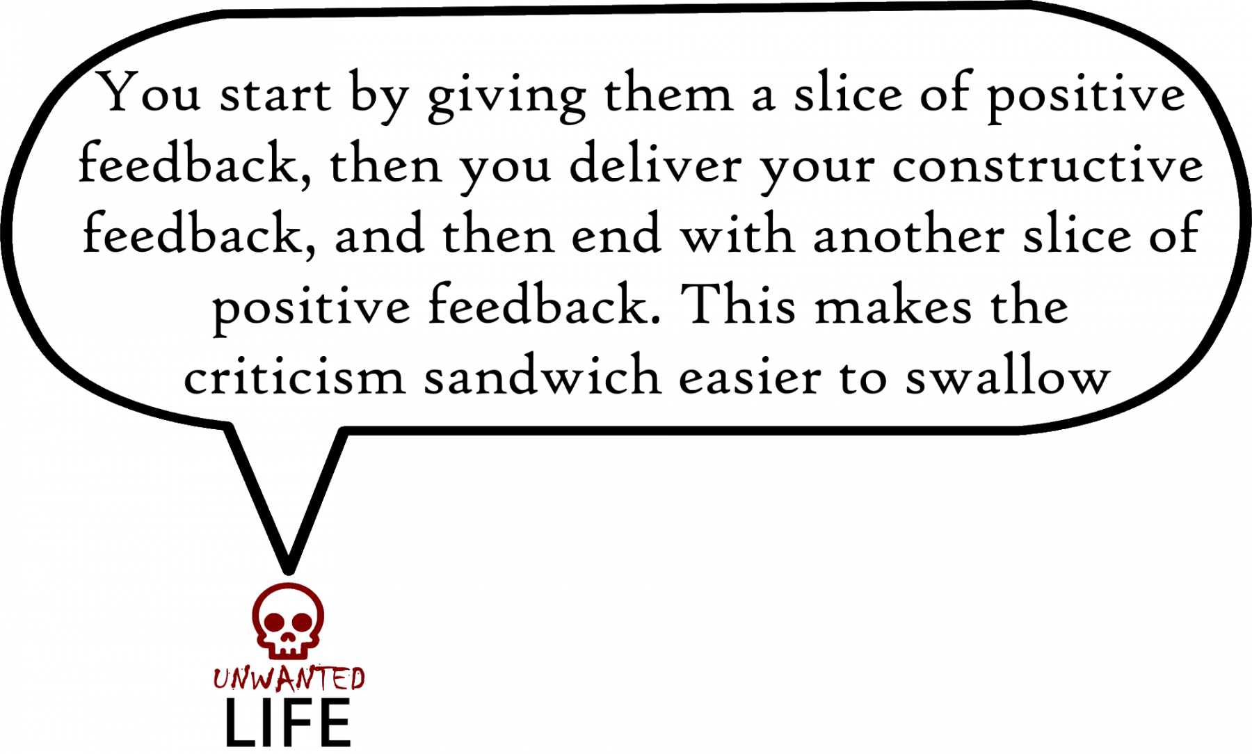 A quote from the blog Unwanted Life's article - The Hard Truth About Eating The Criticism Sandwich 2