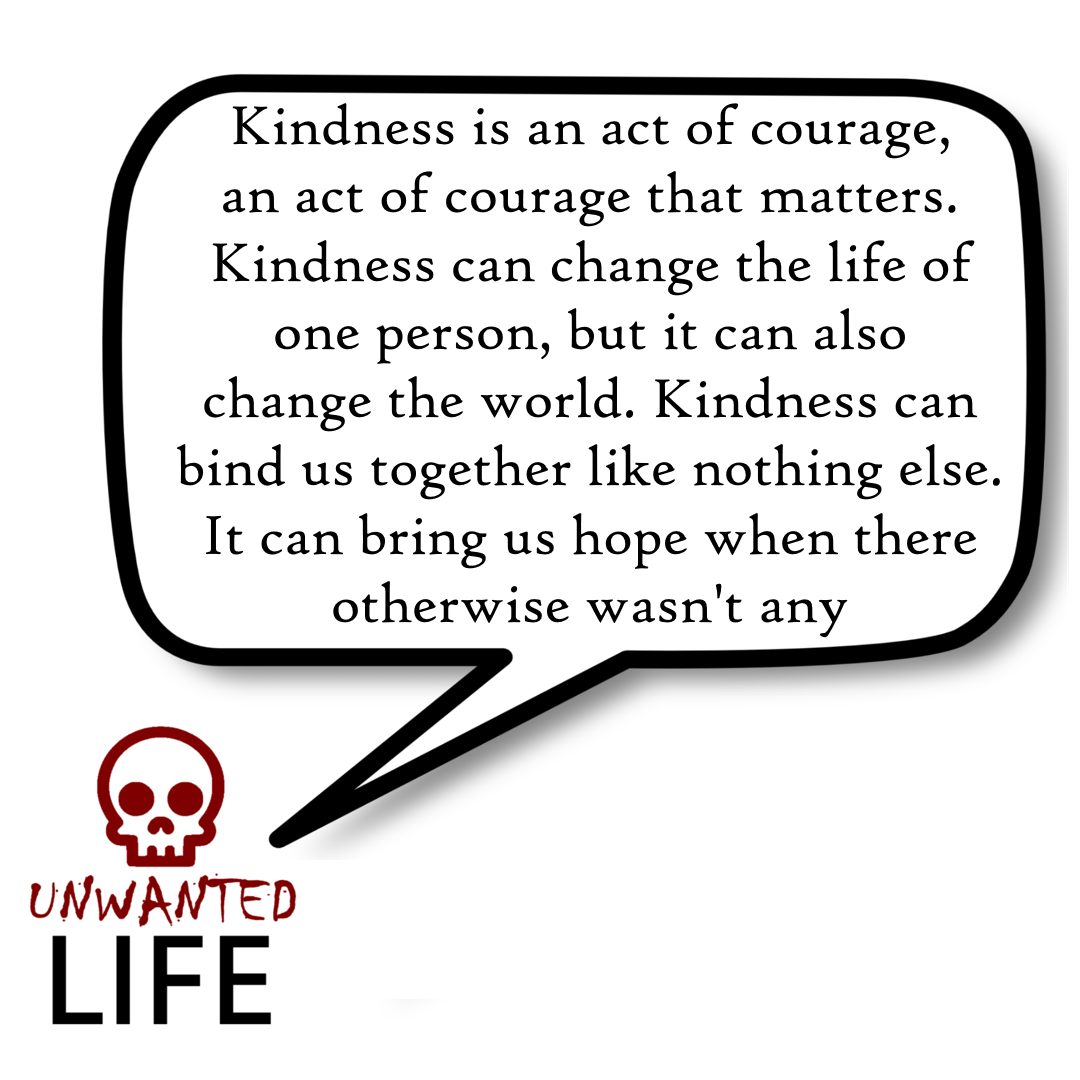 A quote from the blog Unwanted Life's article - Kindness Matters: Why It's Good To Be Kind 1