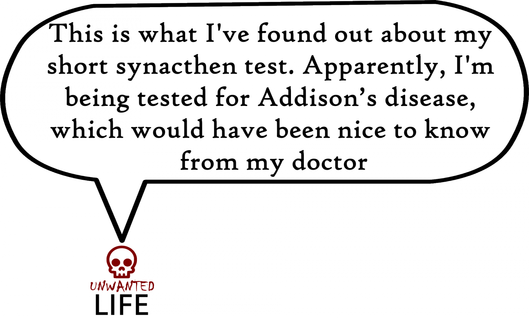A quote from the blog Unwanted Life's article - My Experience Of The Short Synacthen Test (SST) 1