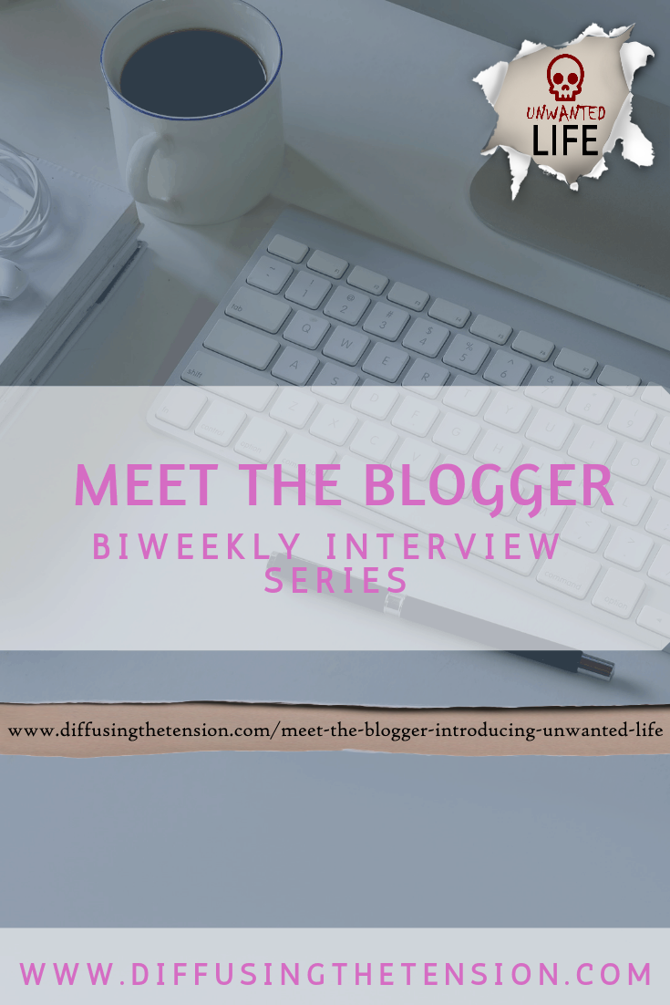 Meet The Blogger - Introducing Unwanted Life