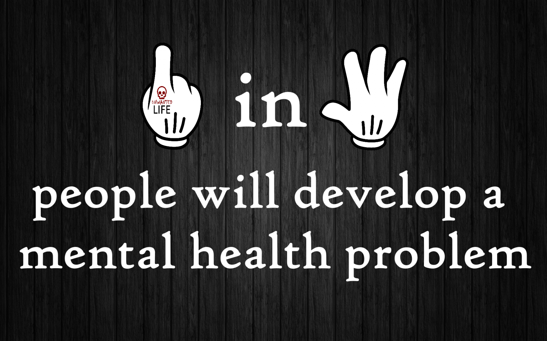 1 in 4  Mental Health Unwanted Life | Mental Health and Wellness