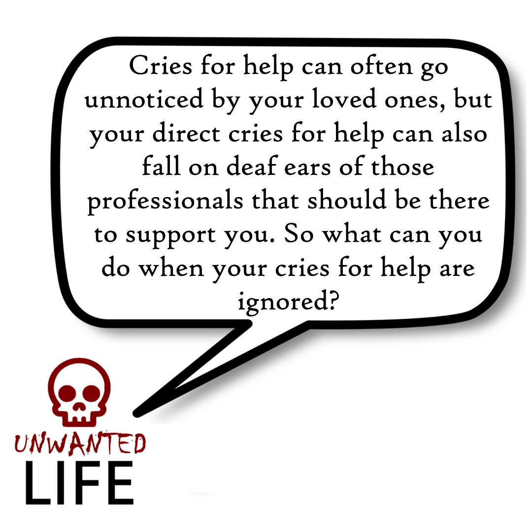 A quote from the blog Unwanted Life's article - What To Do When Your Cries For Help Are Ignored 1