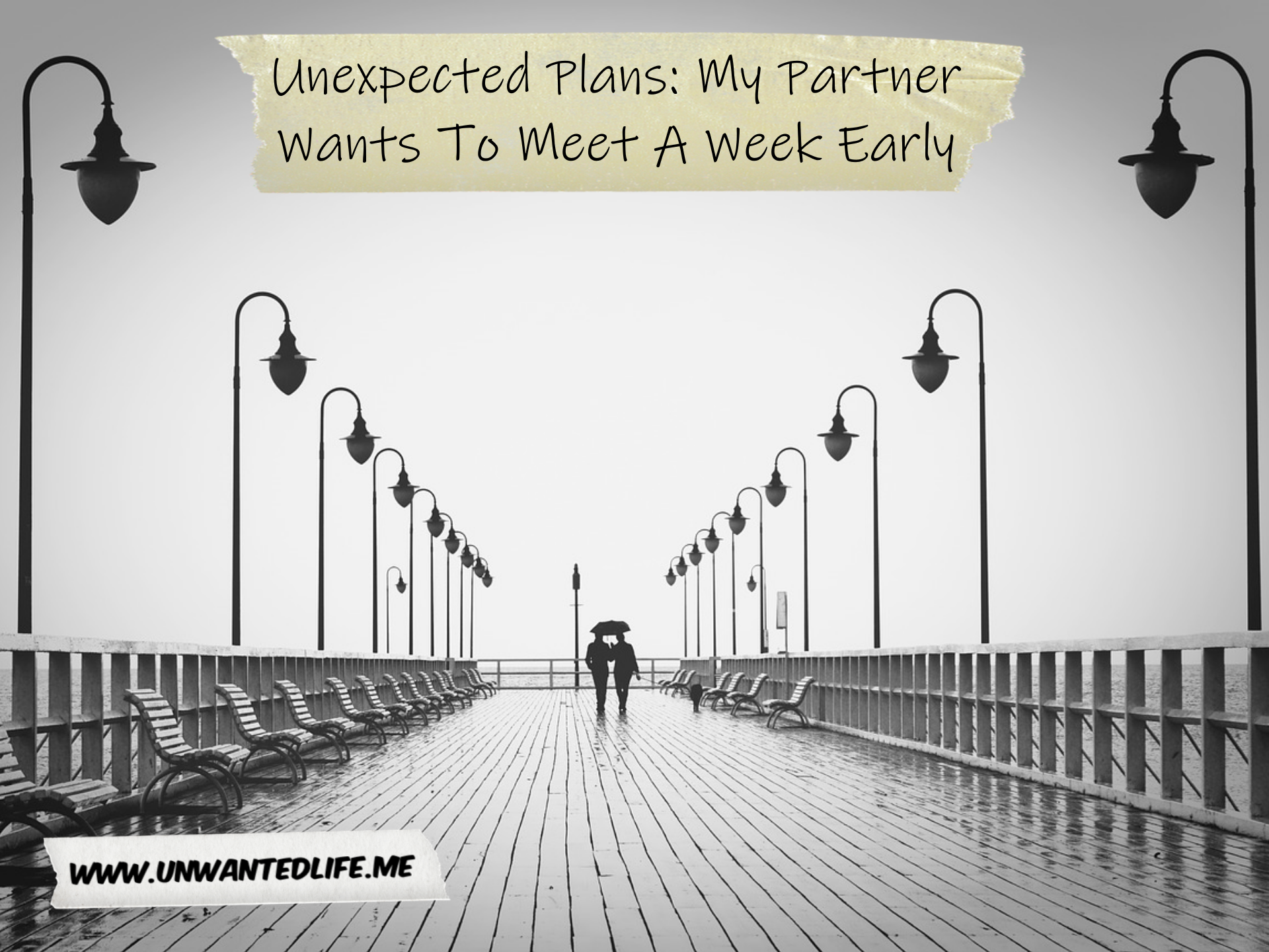 "A black and white picture of a couple under and umbrella in the rain at the end of an empty pier. At the tope of the image is the article title ""Unexpected Plans: My Partner Wants To Meet A Week Early"""