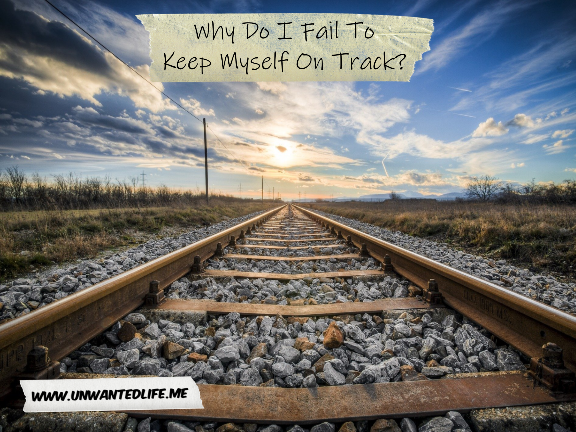 A picture of a train track leading towards a beautiful sky view with the title of the article (Why Do I Fail To Keep Myself On Track?) across the top of the image