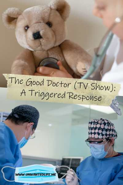 The picture is split in two with the top image being of child holding a stethoscope to a teddy bear and the bottom image is of two surgeons performing surgery. The two images are separated by the article title - The Good Doctor (TV Show): A Triggered Response