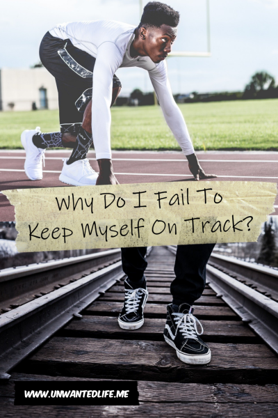 The picture is split in two with the top image being of a lone black athlete at the starting line of a track and field race and the bottom image is of a mans lags walking along a train track. The two images are separated by the article title - Why Do I Fail To Keep Myself On Track?