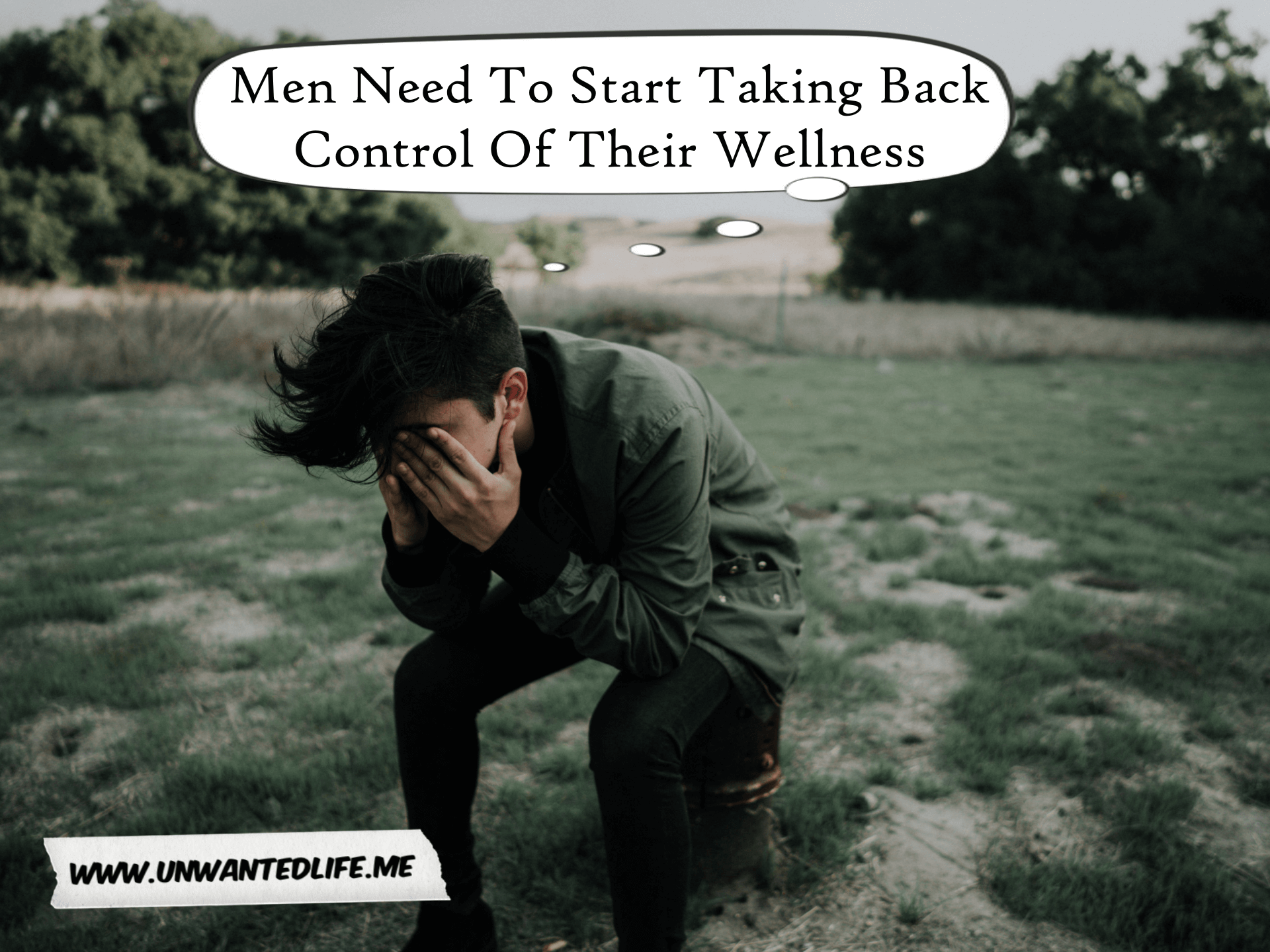 "A man sitting outside with his heads in his hands with a thought bubble above his head which says ""Men Need To Start Taking Back Control Of Their Wellness"""