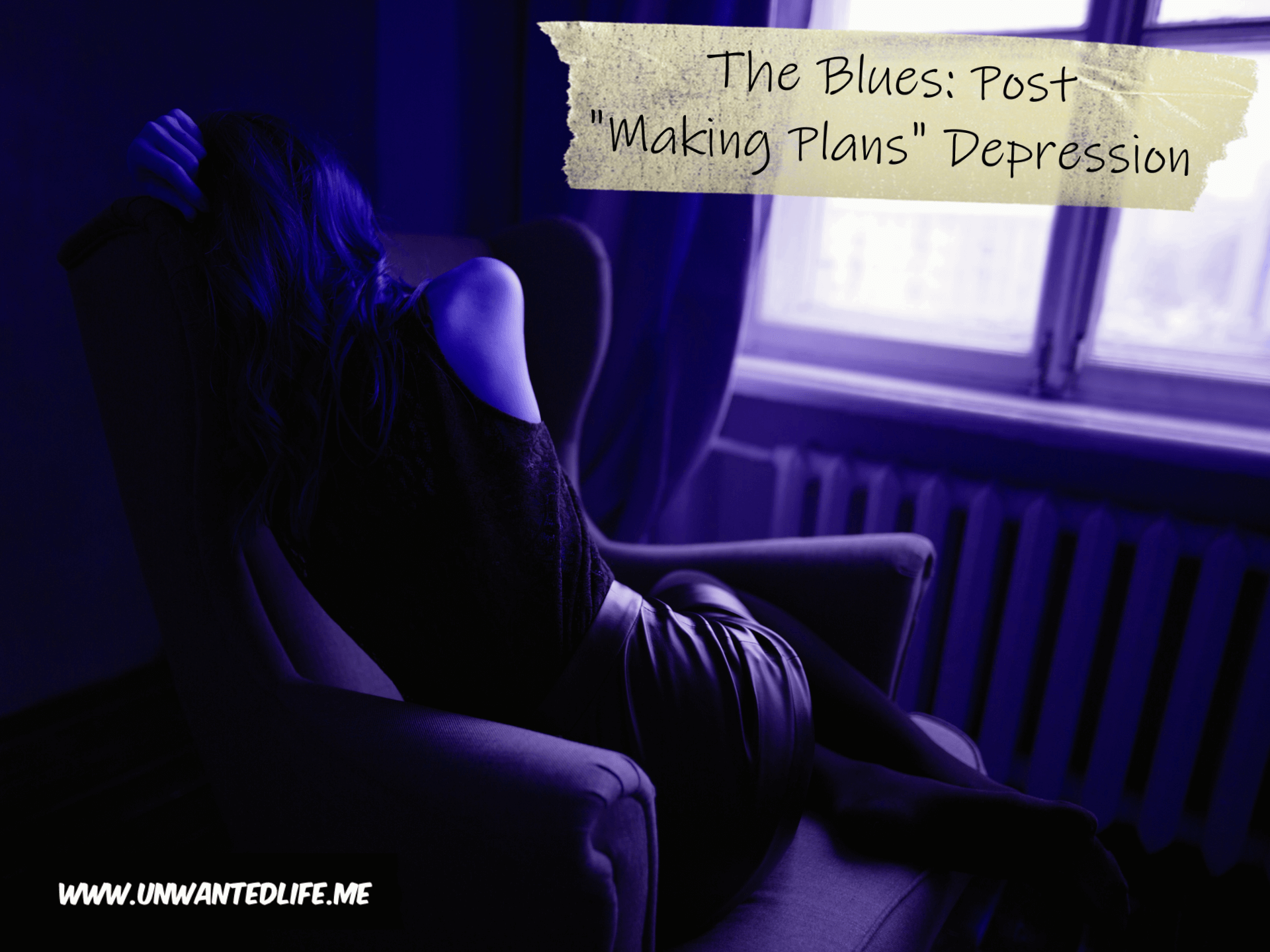 "A blue scaled image of a woman curled up in an arm chair to represent being depressed, aka the blues with the title of the article in the top right corner - The Blues: Post ""Making Plans"" Depression"