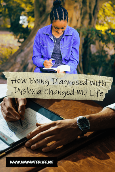 The picture is split in two with the top image being of a woman outside writing in a book and the bottom image of a man's arms writing with a pen. The two images are separated by the article title - How Being Diagnosed With Dyslexia Changed My Life