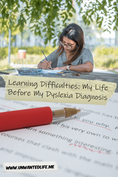 The picture is split into two with the top image being of a woman sitting at an outside table writing and the bottom image is of a red pen resting on a page of writing with red ink making where corrections need to be made to the text. The two images are separated by the article title - Learning Difficulties: My Life Before My Dyslexia Diagnosis