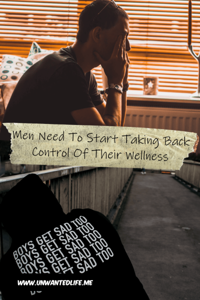 "The picture is split in two with the top image being of a man sitting down in a room with his head in his hands and the bottom image is of a man crouched down an a walkway with a hoodie on that says ""boys get sad too"" several times. The two images are separated by the article title - Men Need To Start Taking Back Control Of Their Wellness"