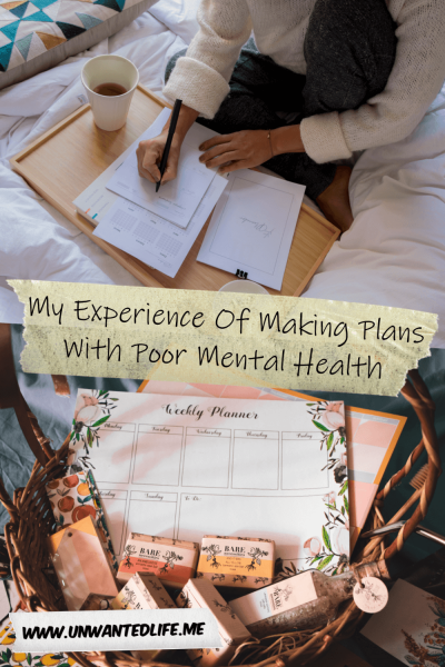 The picture is split in two with the top image being of a hand holding a pen about to start writing and the bottom image of a planner in a basket of self-care items. The two images are separated by the article title - My Experience Of Making Plans With Poor Mental Health