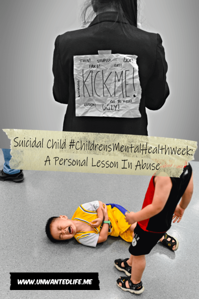 """The picture is split in two with the top image being of student with a note pinned to their back with comments like """"kick me"""" wrote on it. The bottom image is of a child curled up on the floor crying with another child standing over him. The two images are separated by the article title - Suicidal Child #ChildrensMentalHealthWeek A Personal Lesson In Abuse"""