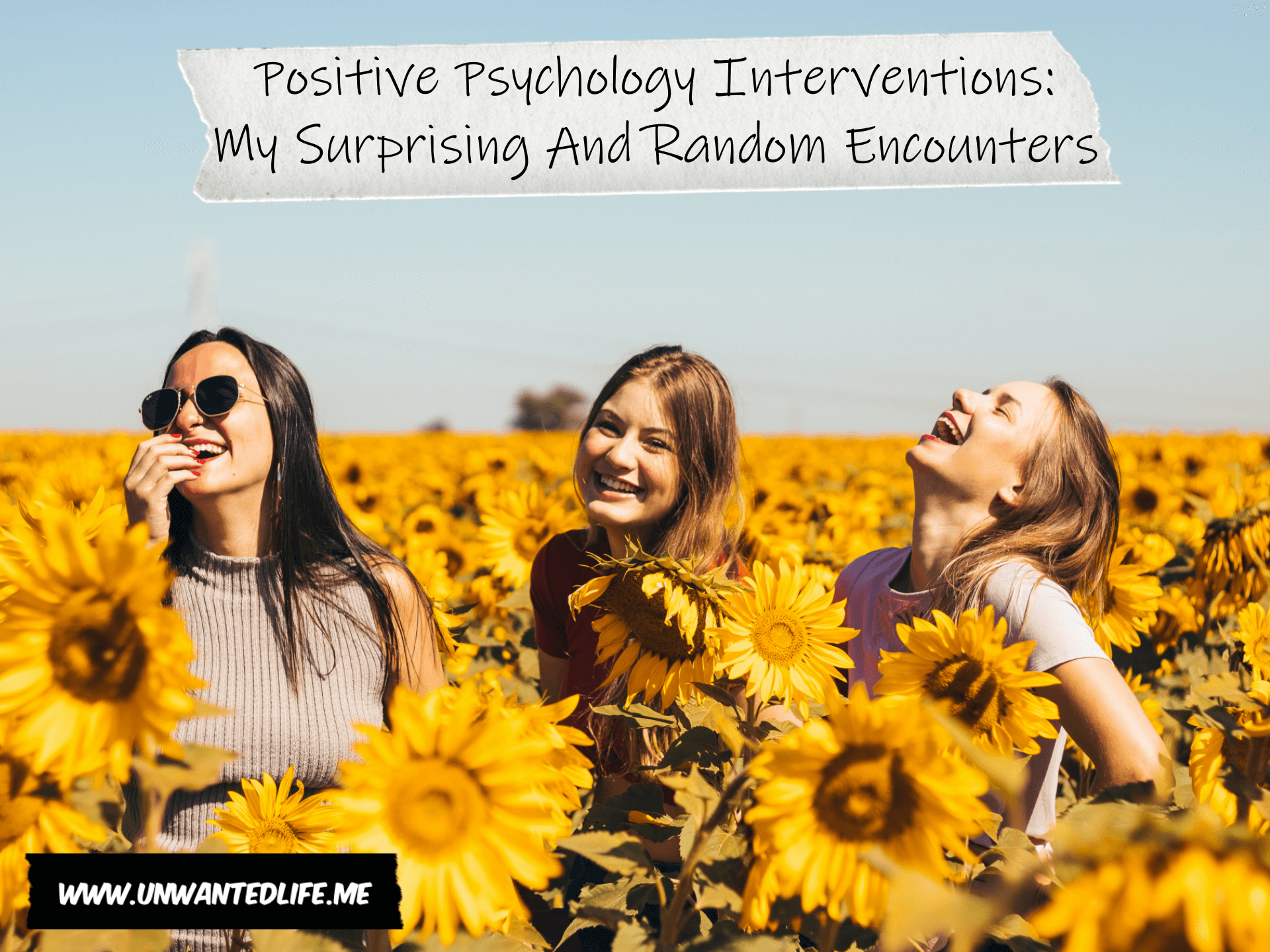 Three women laughing and smiling in a sunflower field with the title of the article - Positive Psychology Interventions: My Surprising And Random Encounters - across the top of the image