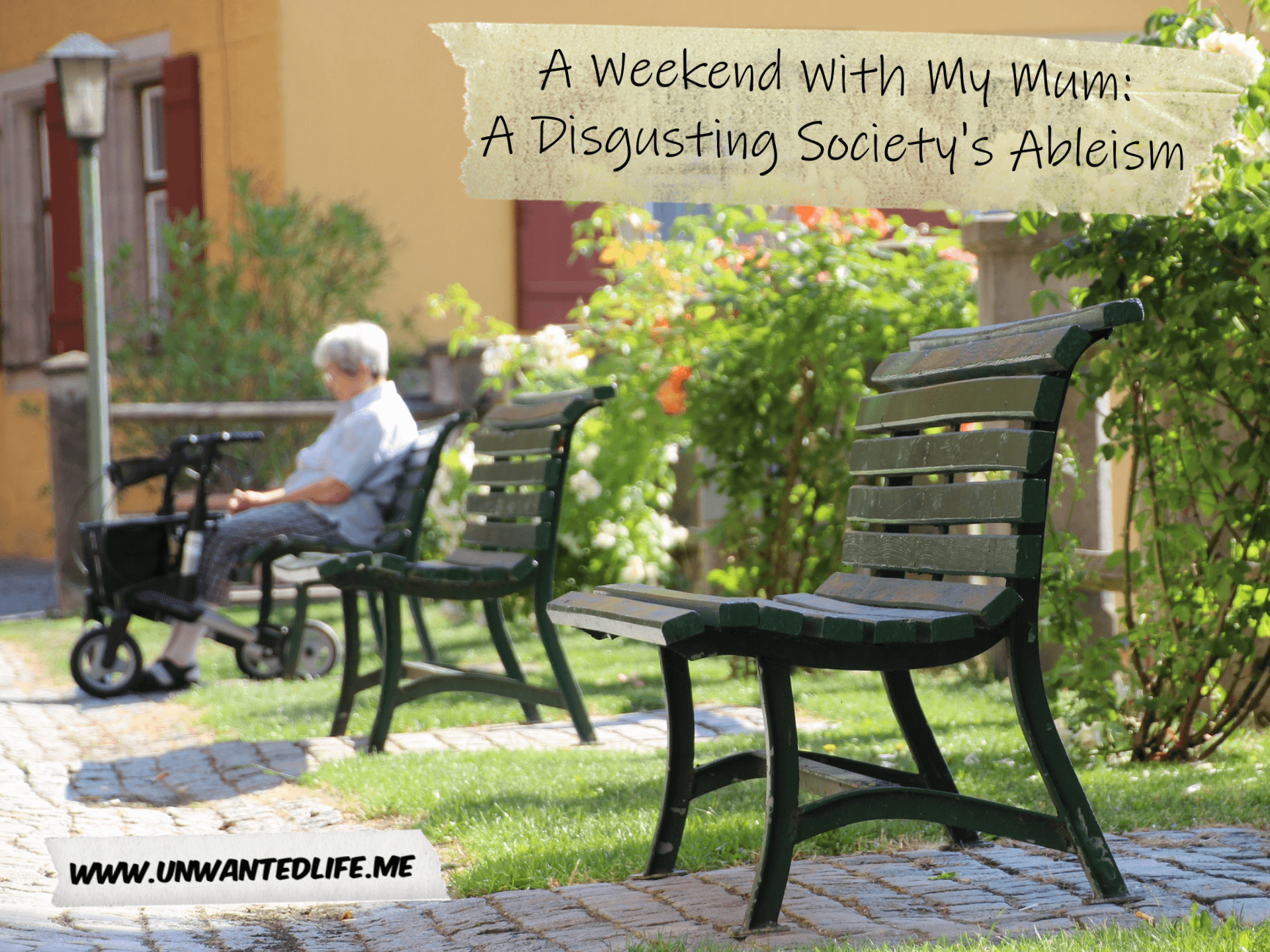 "An elderly woman with a rollator is sitting on a public bench outside with garden bushes behind her. In the top right corner of the image is the article's title ""A Weekend With My Mum A Disgusting Society's Ableism"""