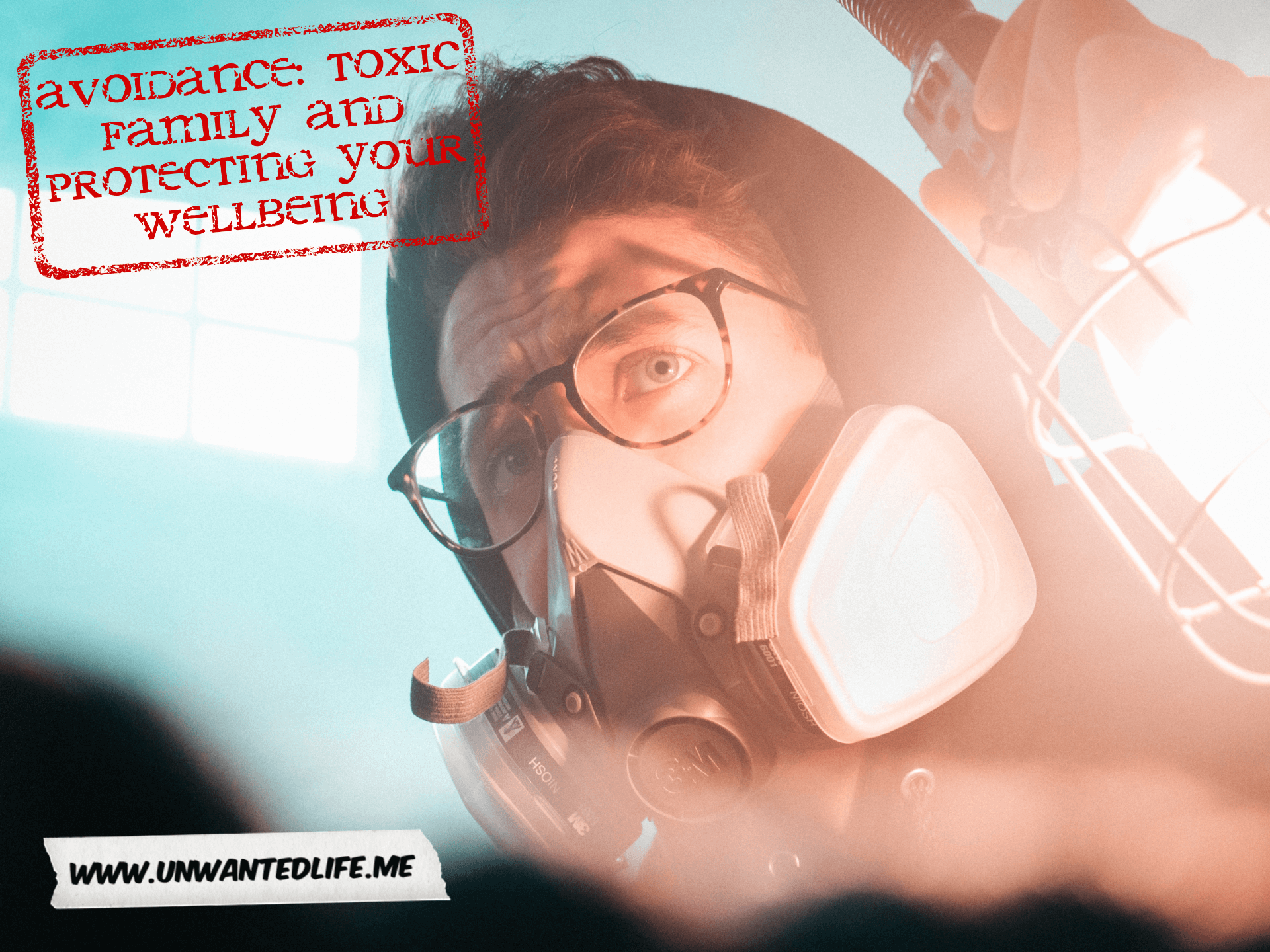 A young male in glasses wearing a gas mask and holding a light with the title of the article - Avoidance: Toxic Family And Protecting Your Wellbeing - stamped in the top left corner of the picture