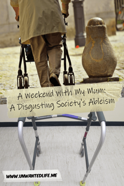 The image is spilt in two with the top half a picture of a person using a rollator and the lower half of a rollator on it's on in a hospital. The two parts of the image are separated by the article title - A Weekend With My Mum A Disgusting Society's Ableism