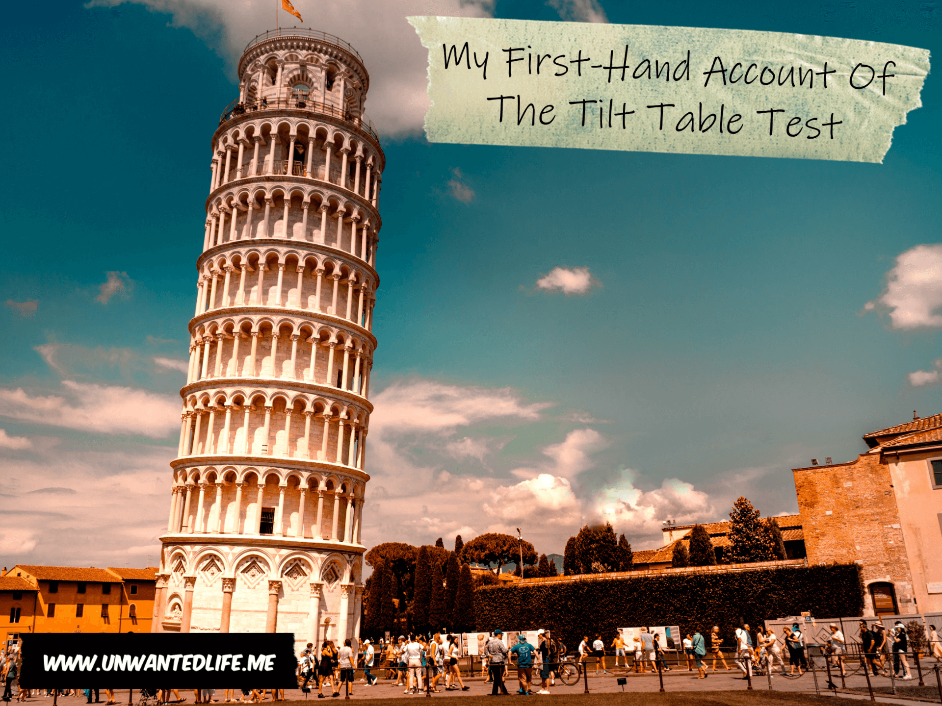 A picture of the Leaning Tower of Pisa to represent a tilt test. In the top right corner of the image is the articles title - My First-Hand Account Of The Tilt Table Test