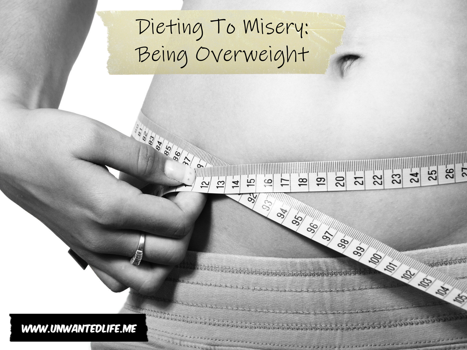 A black and white photo of a woman measuring their waistline with the article - Dieting To Misery: Being Overweight - across the top of the photo