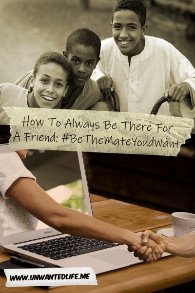 The picture is split in two with the top image being of a grey scaled image of three young lads smiling together and the bottom image being of an woman's arm reaching out of a laptop to hold hands with a man's hand. The two images are separated by the article title - How To Always Be There For A Friend: #BeTheMateYoudWant