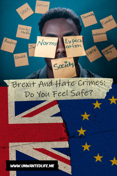"""The picture is split in two with the top image being of a young black man with posit notes over his eyes and in the background with comments wrote on them like """"racism"""" and """"hate"""" and the bottom image being of a smash-up between the Union Jack and The EU flag. The two images are separated by the article title - Brexit And Hate Crimes: Do You Feel Safe?"""