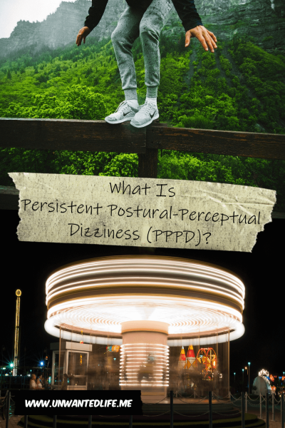 The picture is split in two with the top image being of a man standing on top of a wooden fence on a viewing platform of mountain and forest view and the bottom image being of a merry go round at night. The two images are separated by the article title - What Is Persistent Postural-Perceptual Dizziness (PPPD)?