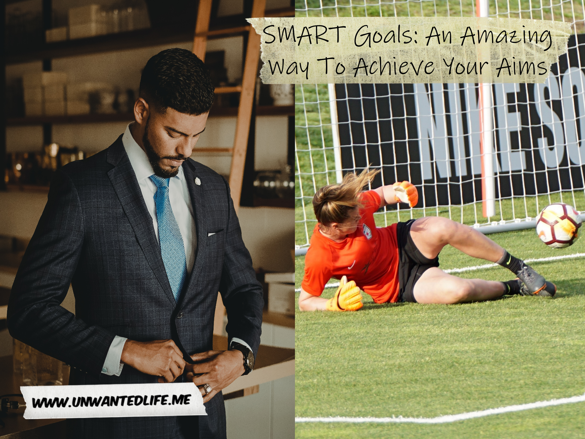 A picture tat is split in two down the middle with the left image being of a young black businessman in a smart suit and the right image of a female goal keeping attempting a save to represent - SMART Goals: An Amazing Way To Achieve Your Aims