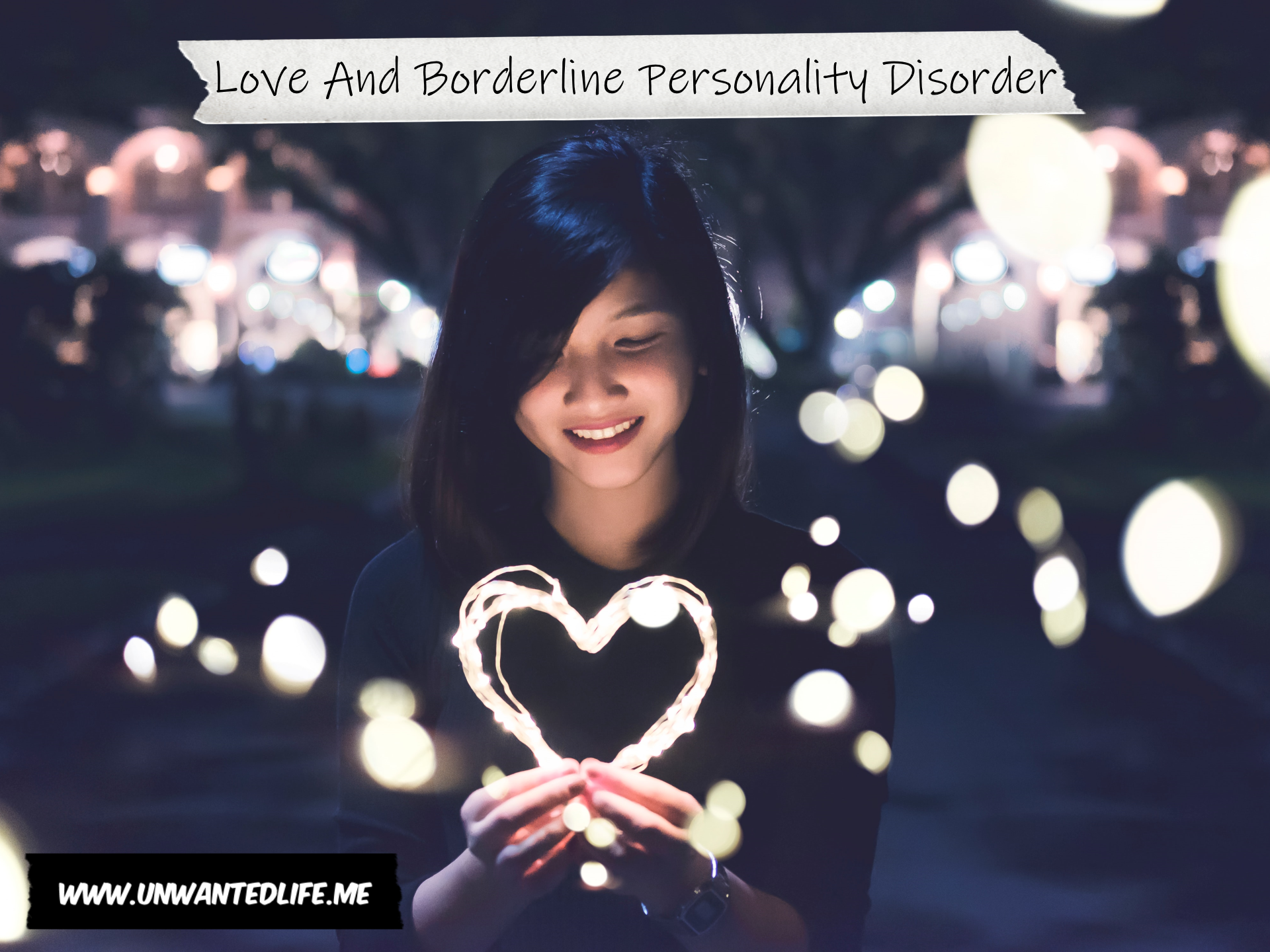 A photo of a young Asian woman holding a heart made out of cable that lights up. The two images are separated by the article title - Love And Borderline Personality Disorder