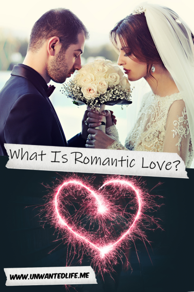 The picture is split in two with the top image being of a a bride and groom of middle eastern decent getting married and the bottom image being of a heart drawn out in a pink sparkler. The two images are separated by the article title - What Is Romantic Love?