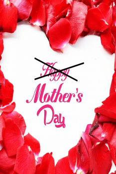An image of rose petals made into a heart shape with the words Happy Mother's Day written in the middle, but with happy crossed out