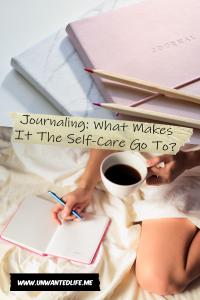 Journaling: What Makes It The Self-Care Go To? | Mental Health and Wellness | Unwanted Life