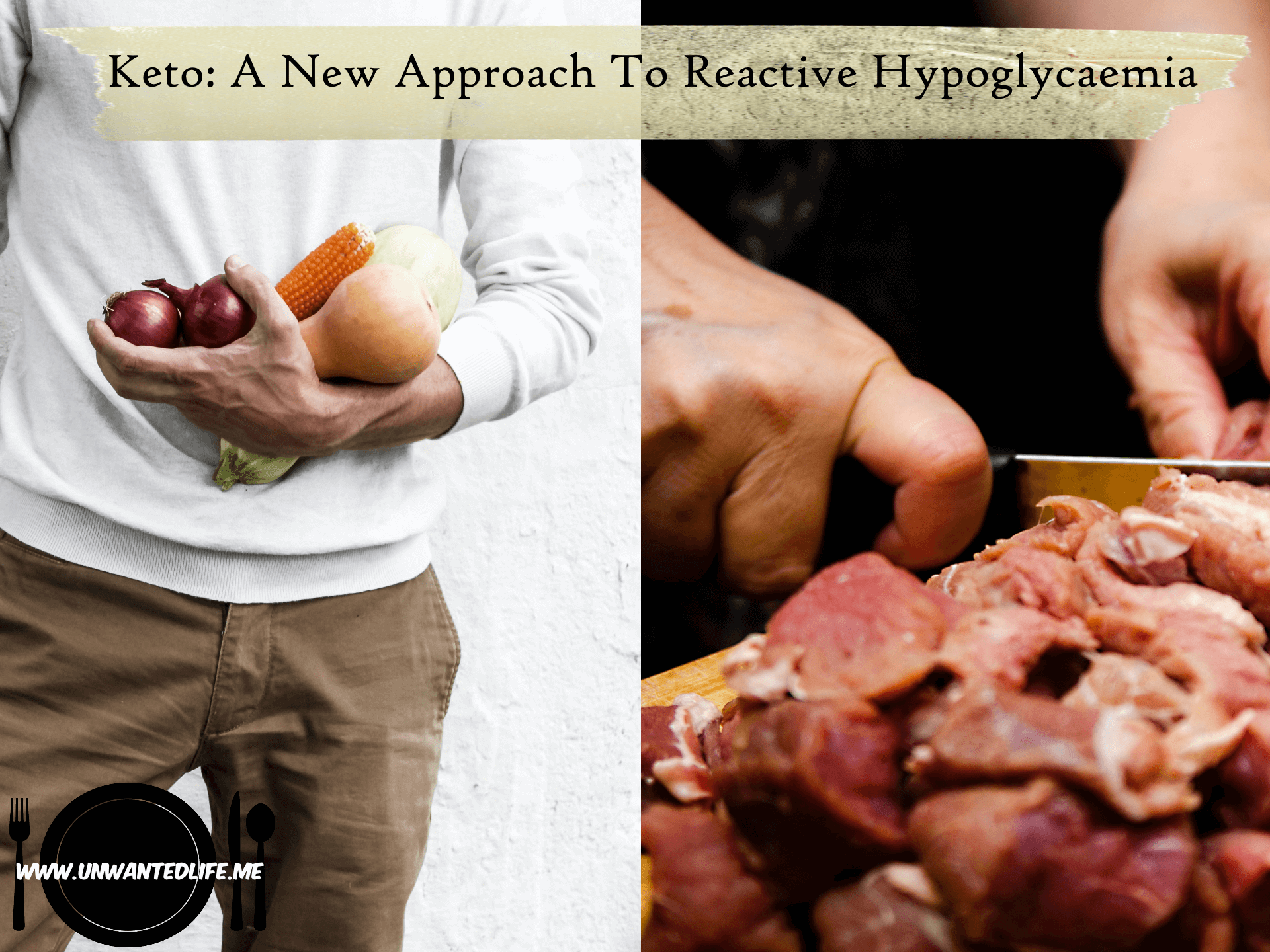 The image was split in two down the middle with the left image being of a white man holding vegetables and the left image being of a white man cutting up meat to represent - Keto: A New Approach To Reactive Hypoglycaemia