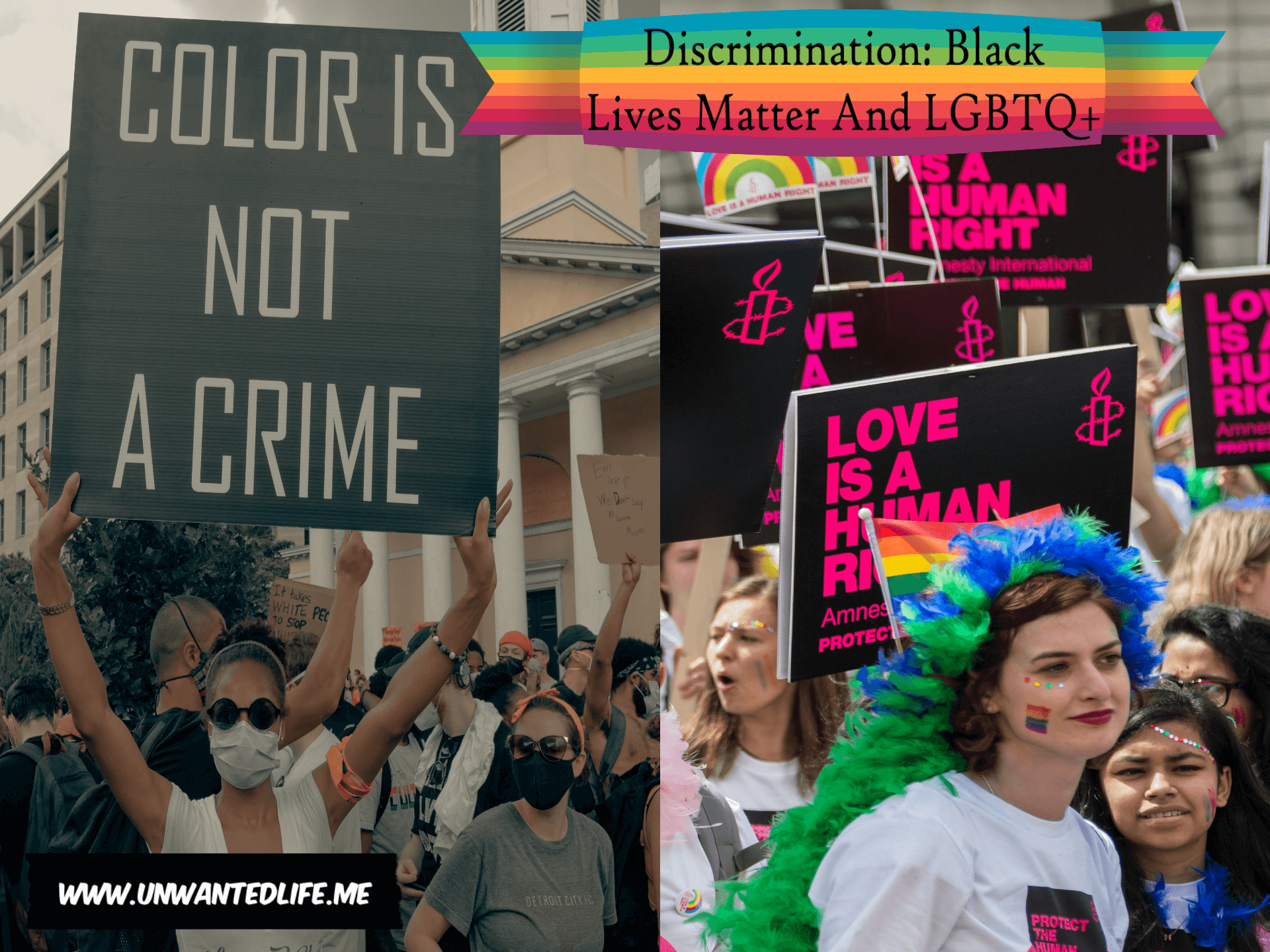 "The image is split in two down the middle with the left image being a photo of the BLM protest with one protesters holding a sign that says ""color is not a crime"" and the right image is of an LGBTQ+ protest with people holding signs that say ""Love is a human right. Both images represent the topic of the article - Discrimination: Black Lives Matter And LGBTQ+"