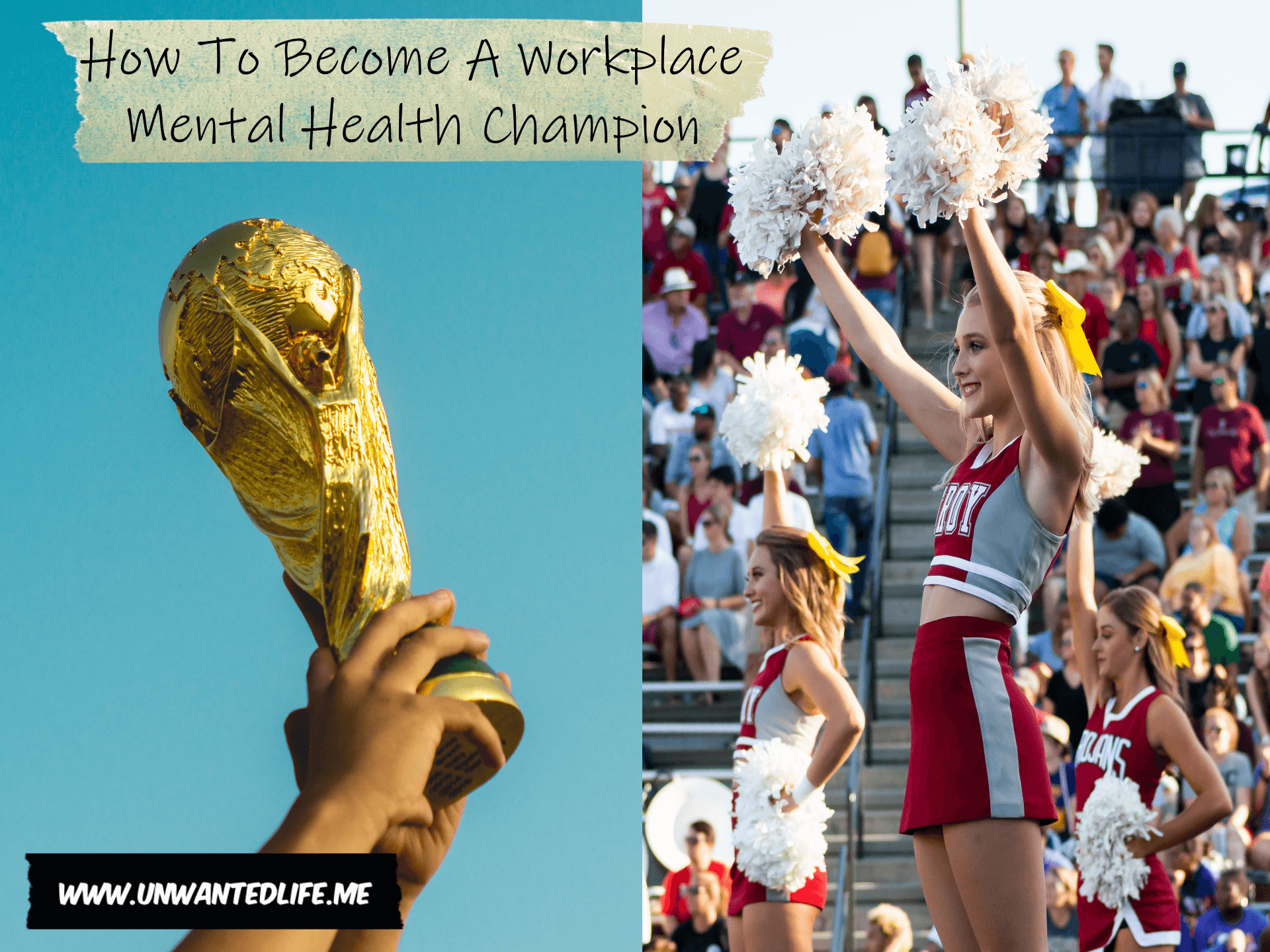 The image is split in two down the middle with the left image being of someone holding up the world cup and the right image being of a group of cheerleaders cheering to represent - How To Become A Workplace Mental Health Champion