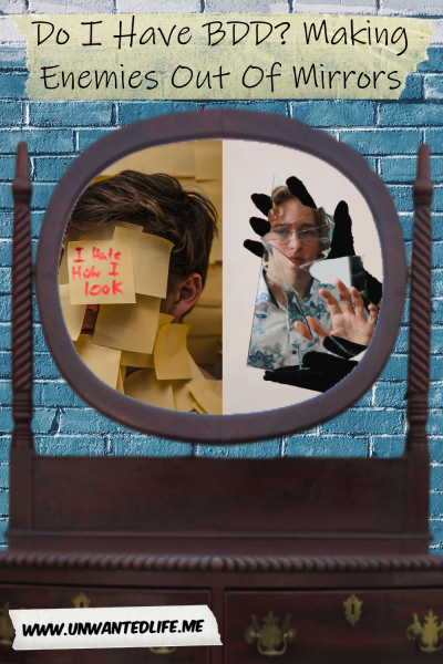 "An image of a dresser with a mirror but the mirror has been replaced with two images. The first image is of a white man covered in posit notes with one note saying ""I hate how I look"". The second image is of another white male being reflected back in broken mirror fragments. The article title - Do I Have BDD? Making Enemies Out Of Mirrors - is across the top of the image"