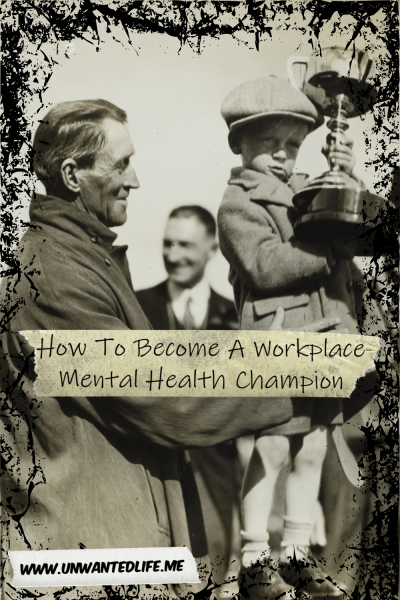 How To Become A Workplace Mental Health Champion | Wellness and Wellbeing | Unwanted Life