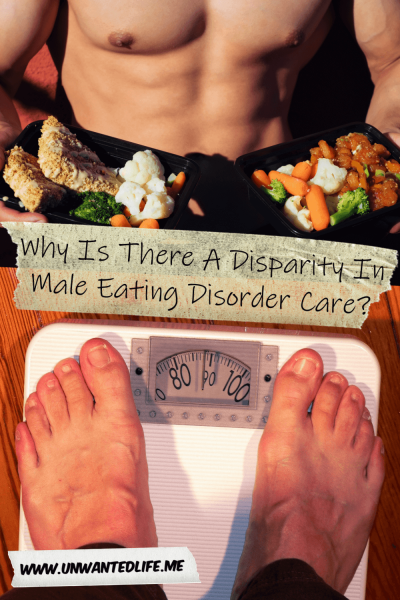 The picture is split in two with the top image being of white man's muscular torso who's also holding two tubs of healthy food and the bottom image being of a white man's feet on a weighing scale. The two images are separated by the article title - Why Is There A Disparity In Male Eating Disorder Care?