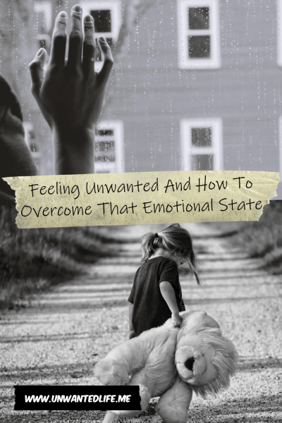 The picture is split in two with the top image being of a person's hand against a widow with rain drops running down it and the bottom image being of a little white girl dragging a big teddy bar alone a stone covered path. The two images are separated by the article title - Feeling Unwanted And How To Overcome That Emotional State