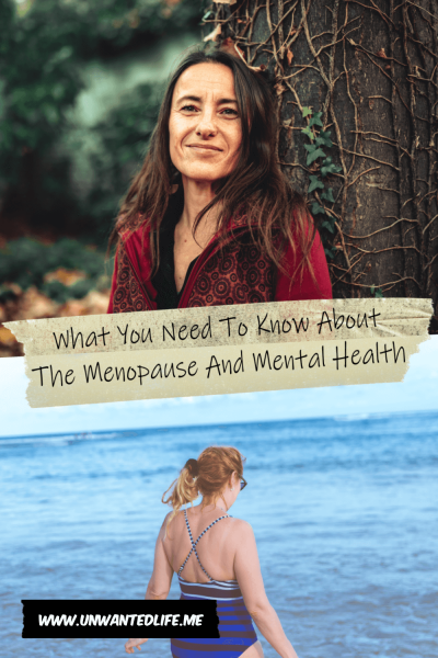 The picture is split in two with the top image being of a a mature white woman leaning against a tree and the bottom image being of another mature white woman in a bathing suit walking towards the sea. The two images are separated by the article title - What You Need To Know About The Menopause And Mental Health