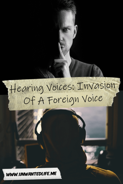 The picture is split in two with the top image being of a white man with a finger to his lips to indicate being quiet and the bottom image being of a person looking out of a window with headphones on. The two images are separated by the article title - Hearing Voices: Invasion Of A Foreign Voice