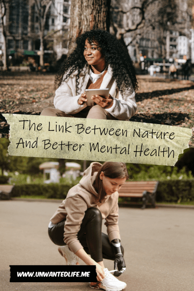 The picture is split in two with the top image being of a young black woman sitting and leaning against a tree in he park in autumn. The bottom image being of a white woman with a prosthetic arm in running gear tying her shows in the middle of a park. The two images are separated by the article title - The Link Between Nature And Better Mental Health