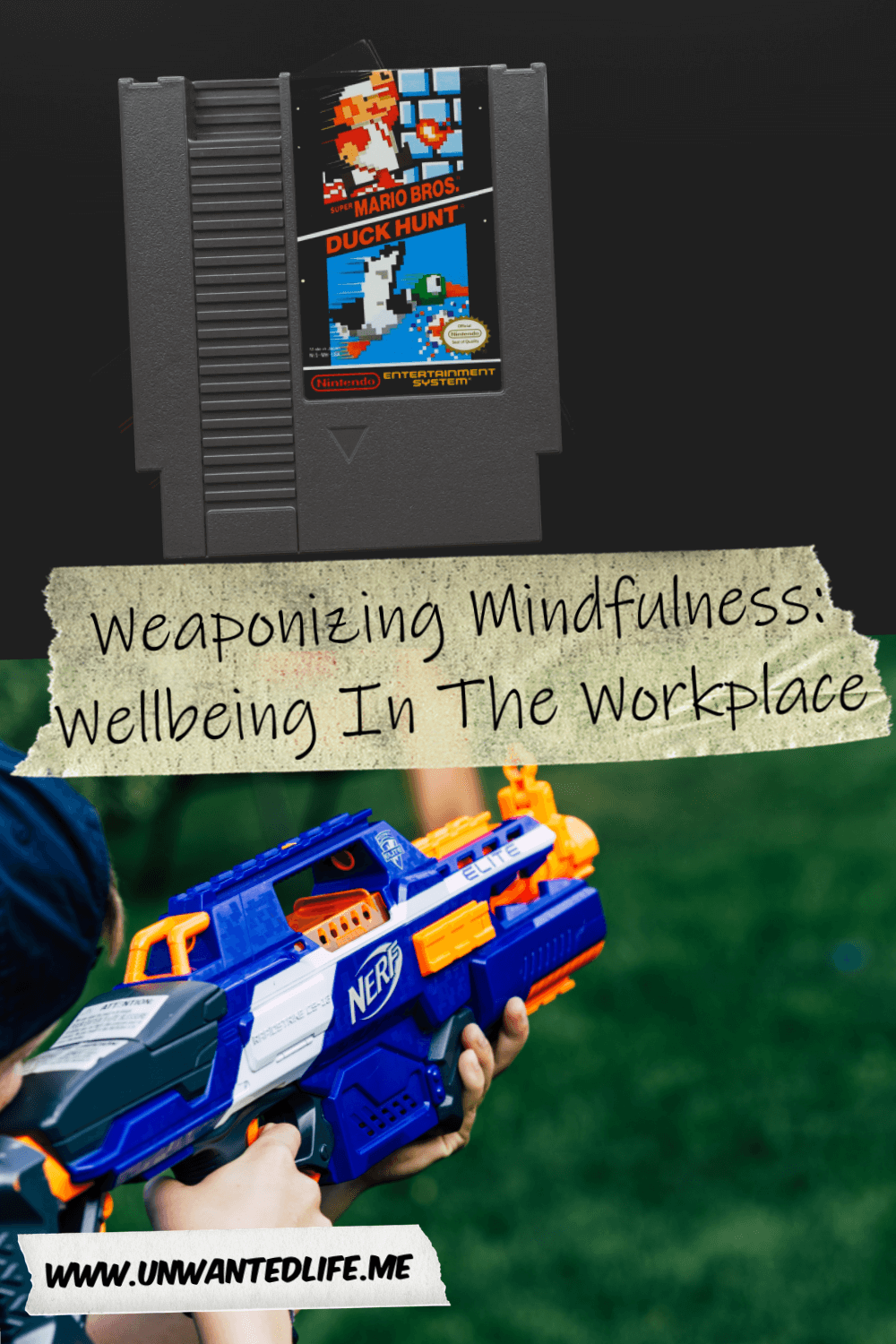 The picture is split in two with the top image being of a Nintendo NES cartridge for the combo games Super Mario Bros. and Duck Hunt and the bottom image being of a kid playing with a Nerf gun outside. The two images are separated by the article title - Weaponizing Mindfulness: Wellbeing In The Workplace