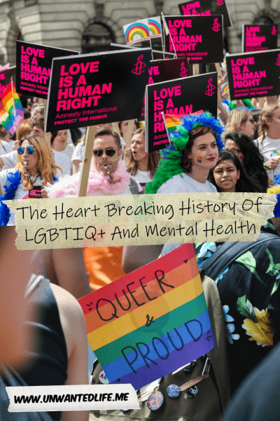 """The picture is split in two with the top image being of a group of people protesting for LGBTIQ+ rights and the bottom image being of a protest for LGBTIQ+ rights focusing on a placard that says """"Queer & Proud"""". The two images are separated by the article title - The Heart Breaking History Of LGBTIQ+ And Mental Health"""