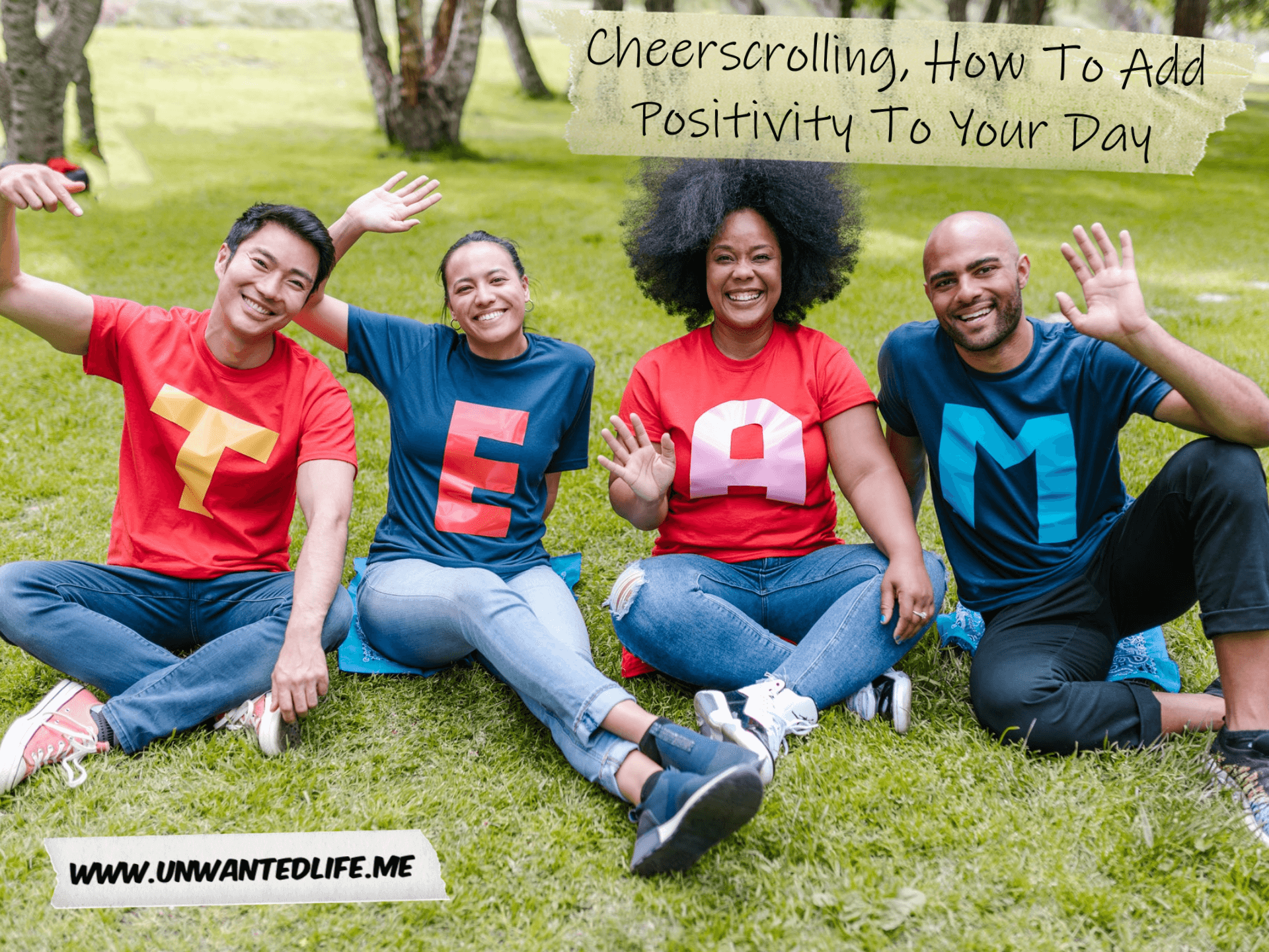 A photo of four people from different ethnic groups with T-shirts that spell out TEAM to represent the topic of the article - Cheerscrolling, How To Add Positivity To Your Day