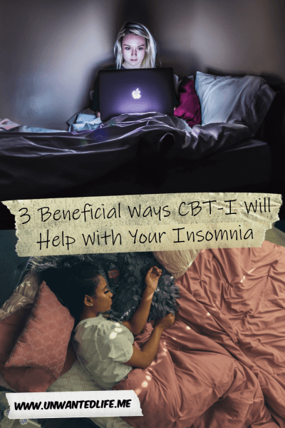 The picture is split in two with the top image being of a  white woman sitting in bed in a dark room with the glow of her laptop lighting her up. The bottom image being of a black woman laying in bed asleep. The two images are separated by the article title - 3 Beneficial Ways CBT-I Will Help With Your Insomnia