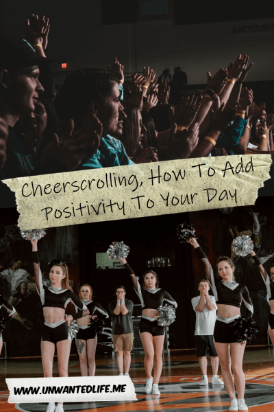 The picture is split in two with the top image being of a crowed of people cheering people on and the bottom image being of a photo of a cheerleading squad. The two images are separated by the article title - Cheerscrolling, How To Add Positivity To Your Day
