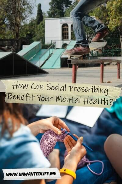 The picture is split in two with the top image being of a person performing a skateboard grin across a rail in a skate park, and the bottom image being of a white woman knitting with friends. The two images are separated by the article title - How Can Social Prescribing Benefit Your Mental Health?
